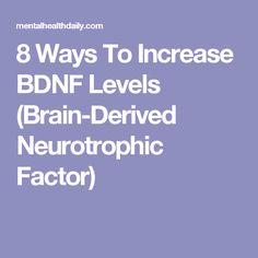 8 Ways To Increase BDNF Levels (Brain-Derived Neurotrophic Factor)