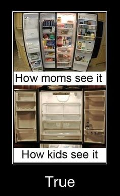 """""""Mom, there's nothing here to eat!"""" -Me  """"There's a whole refrigerator full of food!"""" -Mom  .....Lies!"""