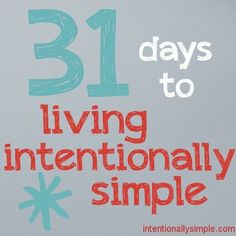 31 days to living intentionally simple...for when I'm off of activity restrictions!