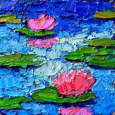 palette knife, bold colors, pink waterlilies! I so love this painting! Ana Maria is one of my favorite artists!