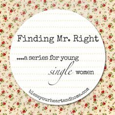 Finding Mr. Right ...a series for young single women from Bless Your Heart and Home