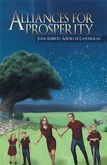 Alliances For Prosperity  By Juan Alberto Albors de Lahongrais | Available at Xlibris Bookstore