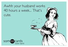 Oil Field Wives... Mine works 84 hours a week for 4 weeks straight. Superman!!!!