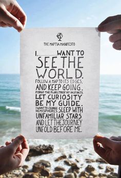 I want to see the world quotes ocean travel life hands writing inspiration wander manifesto  Go out and sail #The Seven Seas! You won't regret it. Repinned by www.loisjoyhofmann.com who sailed #Around TheWorld.