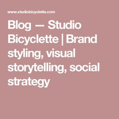 Blog — Studio Bicyclette | Brand styling, visual storytelling, social strategy