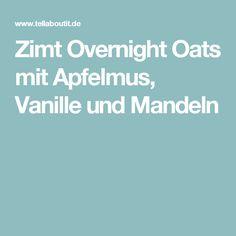 Zimt Overnight Oats mit Apfelmus, Vanille und Mandeln