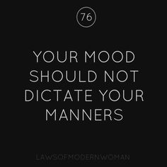 Your Mood Should not dictate your manners.  ---> FOLLOW US ON PINTEREST for Style Tips, Men's Basics, Men's Essentials on anything, OUR SALES etc... ~ VujuWear