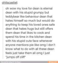 I am and forever will be a Dean girl (Sorry Sammy, I love you too...just love Dean a teeny bit more)