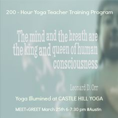 """""""The mind and the breath are the king and queen of human consciousness."""" ~ Leonard D. Orr  *MEET+ GREET #YogaTeacherTraining at Castle Hill Fitness in #Austin MARCH 25TH from 6-7:30 pm #Yoga #YogaTeacherTraining #Austin #Texas"""