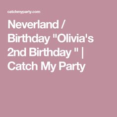 "Neverland / Birthday ""Olivia's 2nd Birthday "" | Catch My Party"