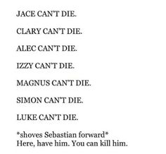 I don't want any of them to die, including Sebastian. He is kind of like the Joker or Loki, the villain everyone wants to hate, but can't. I hope Cassandra Clare goes further into his past so we can see his true self.<<<<<<< Yesssss