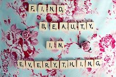 Inspiration: find beauty in everything The Words, Words Quotes, Me Quotes, Style Quotes, Random Quotes, Quotable Quotes, Famous Quotes, Monday Inspiration, Positive Inspiration