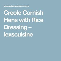 Creole Cornish Hens with Rice Dressing – lexscuisine