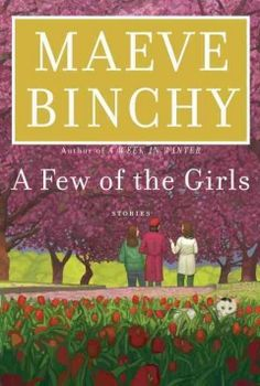 A few of the girls : [stories] by Maeve Binchy. Click the cover image to check out or request the literary fiction kindle.