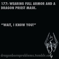 CLEARLY you're known for being the weirdo who goes around in full armor and a dragon priest mask. Duh.