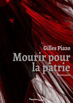 Mourir pour la patrie, de Gilles Piazo.  http://lamatierenoire.net/boutique/collection-the-dark-matters/mourir-pour-la-patrie/