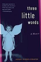 Three little words : a memoir @ 362.733 R34 2008