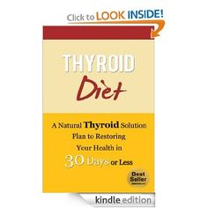 Amazon.com: Thyroid Diet: A Natural Thyroid Solution Plan to Restoring Your Health in 30 Days or Less (Thyroid Diet, Thyroid Books, Thyroid Solution, Thyroid Power) eBook: Nick Bell: Kindle Store