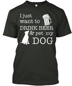 Drink Beer and pet my Dog! | Teespring