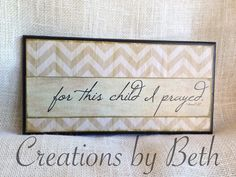 For this child I prayed. 6x12 wooden sign