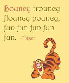 Inspirational Quote: Bouncy trouncy flouncy pouncy, fun fun fun fun fun, Tigger, Winnie the pooh Tigger And Pooh, Winne The Pooh, Winnie The Pooh Quotes, Pooh Bear, Disney Winnie The Pooh, Eeyore, Disney Love, Disney Mickey, Cute Quotes