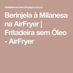 Berinjela à Milanesa na AirFryer | Fritadeira sem Óleo - AirFryer
