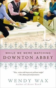 While We were Watching Downton Abbey | Wendy Wax. For more information visit www.houstonlibrary.org or call 832-393-1313.