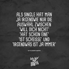 As a single you have somehow only the choice between 'do not want you' 'already has a' 'is shit' and 'something is always' - Ich hör nur mimimi // VISUAL STATEMENTS® - Humor Mothers Day Funny Quotes, Madea Funny Quotes, Funny Quotes In Hindi, Funny Quotes For Kids, Super Funny Quotes, Funny Inspirational Quotes, Funny Quotes About Life, Punjabi Funny Quotes, Funny Quotes Wallpaper