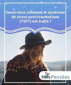 Savez-vous comment le syndrome de stress post-traumatique (TSPT) est traité ? Nous savons que les personnes qui ont été exposées à des situations dans lesquelles elles se sont senties en grand danger souffrent du TSPT.