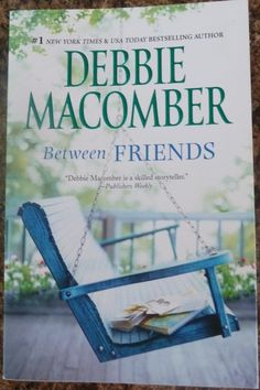 Between Friends by Debbie Macomber. Debbie Macomber is so amazing and talented! I love her books! Debbie Macomber, Books To Read, My Books, Reading Books, Friend Book, Between Friends, Thing 1, Book Nooks, Book Authors