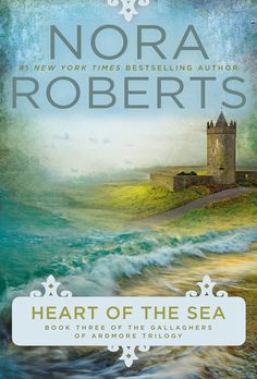 HEART OF THE SEA by Nora Roberts -- Book Three of the Gallaghers of Ardmore Trilogy. Walk with #1 New York Times bestselling author Nora Roberts in the shadow of an ancient tower and hear a story of dreams fulfilled and wishes come true…
