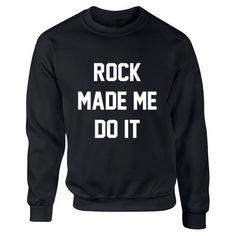 Rock Made Me Do It Unisex Jumper K0377