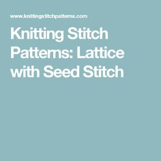 Knitting Stitch Patterns: Lattice with Seed Stitch
