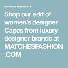 Shop our edit of women's designer Capes from luxury designer brands at MATCHESFASHION.COM