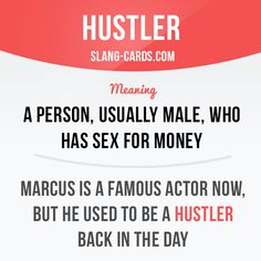 """""""Hustler"""" means """"a person, usually male, who has sex for money"""". Example: Marcus is a famous actor now, but he used to be a hustler back in the day. Want to learn English? Choose your topic here: learzing.com #slang #englishslang #saying #sayings #phrase"""