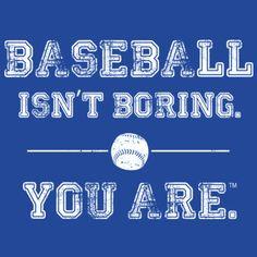 Baseball Isn't Boring. You are.