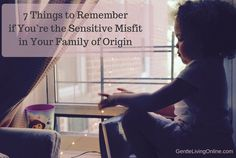 7 Things to Remember if You're the Sensitive Misfit in Your Family of Origin