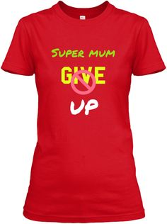 Super Mum Give Up Red Women's T-Shirt Front