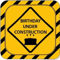 Image only - Birthday Under Construction Sign
