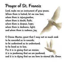 Prayer of St. Francis - Lord make me an instrument of your peace.