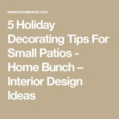 5 Holiday Decorating Tips For Small Patios - Home Bunch – Interior Design Ideas