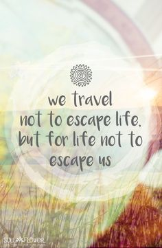 """We travel not to escape life, but for life not to escape us."" #quote #explore #wanderlust"