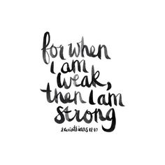 """""""that is why, for Christ's sake, I delight in weaknesses, in insults, in hardships, in persecutions, in difficulties. for when I am weak, then I am strong."""" - 2 Corinthians 12:10"""
