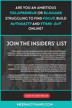 Are you an ambitious solopreneur or blogger who wants to find focus, build authority and stand out online? Overwhelmed, running in circles and getting little gain for your blogging efforts? If that's you, you're in the right place. 70% of my writing goes directly to my email list.     These are not notifications of blog posts but fresh doses of inspiration to build your blog, business and mindset. Click to see what some of my amazing readers have to say.  via @meerakothand
