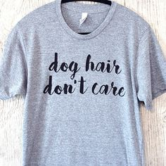 These shirts pair perfectly with all that dog hair you're already wearing.