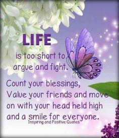 Life is too short to argue and fight... quote life life quote inspirational quote inspiring quote wisdom quote
