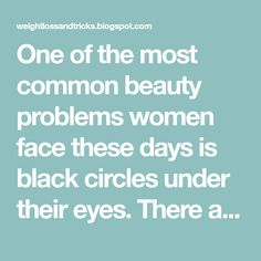 One of the most common beauty problems women face these days is black circles under their eyes. There are many reasons which can lead t...