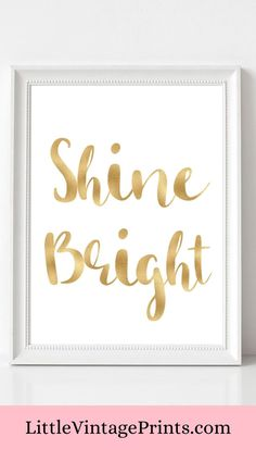 Shine Bright Art Print. This gold typography wall art is perfect to hang on any wall space in your home. Add a touch of glamour to your bedroom, living room, office or kitchen decor.  Shine Bright Print, Quote Print, Inspirational Quotes, Printable, Positive Quotes, Gold Wall Art, Gold Print, Wall Decor, Digital Download Gold Wall Decor, Gold Wall Art, Quote Wall, Wall Art Quotes, Gold Quotes, Bright Art, Gold Foil Print, Art Prints Quotes, Typography Quotes