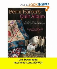Benni Harpers Quilt Album A Scrapbook of Quilt Projects, Photos  Never-Before-Told Stories (9781571202444) Earlene Fowler , ISBN-10: 1571202447  , ISBN-13: 978-1571202444 ,  , tutorials , pdf , ebook , torrent , downloads , rapidshare , filesonic , hotfile , megaupload , fileserve