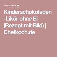 Kinderschokoladen-Likör ohne Ei (Rezept mit Bild)   Chefkoch.de